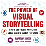 The power of visual storytelling : how to use visuals, videos, and social media to market your brand