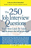Cover image Title The 250 job interview questions you'll be most likely be asked : and the answers that will get you hired!