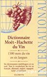DICTIONNAIRE MOET - HACHETTE DU VIN 1500 mots du vin en six langues Tout le vocabulaire du vin en français, allemand, anglais, espagnol, italien et japonais