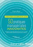 50 pratiques managériales innovantes, l'innovation managériale en action