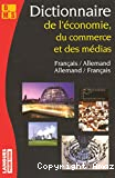 DICTIONNAIRE DE L'ECONOMIE - DU COMMERCE ET DES MEDIAS - FRANCAIS/ALLEMENAND - ALLEMAND/Français