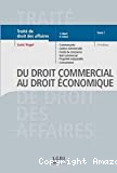 DROIT COMMERCIAL AU DROIT ECONOMIQUE (DU) COMMERCANTS, JUSTICE COMMERCIALE, FONDS DE COMMERCE, BAIL COMMERCIAL, PROPRIETE INDUSTRIELLE, CONCURRENCE DELOYALE, TRANSPARENCE TARIFAIRE, PRATIQUES RESTRICTIVES, ENTENTES, ABUS DE POSITION DOMINANTE, PROCEDURES DE LA CONCURRENCE, CONCENTRATIONS