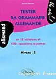 TESTER SA GRAMMAIRE ALLEMANDEen 12 scéances et 1001 questions-réponsesNiveau : 2