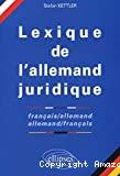LEXIQUE DE L'ALLEMAND JURIDIQUEFrançais/AllemandAllemand/Français