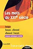 MOTS DU XXIe SIECLE Lexique : français-allemand - allemand-français Sciences, techniques, société (LES)
