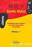 TANG HULU: FRIANDISES POUR GOUTER LA SAVEUR DES MOTS EN CHINOIS Niveau: 1
