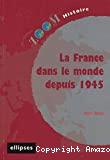FRANCE DANS LE MONDE DEPUIS 1945 (LA)