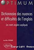 Dictionnaire des nuances et difficultés de l'anglais : Les mots anglais expliqués