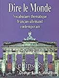 DIRE LE MONDEVocabulaire thématique français/allemand contemporain