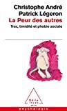 PEUR DES AUTRES Trac, timidité et phobie sociale (LA)