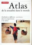 ATLAS DE LA SEXUALITE DANS LE MONDE : SIMILITUDES ET DIFFERENCES DE COMPORTEMENTS ET DE VALEURS