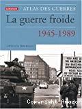 ATLAS DES GUERRES : LA GUERRE FROIDE (1945-1989)