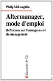 ALTERMANAGER, MODE D'EMPLOI Réflexions sur l'enseignement du management