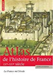 ATLAS DE L'HISTOIRE DE FRANCE : LA FRANCE MEDIEVALE (IXEME-XVEME SIECLE)