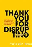 Thank you for disrupting. Les philosophies disruptives des grands dirigeants d'entreprise