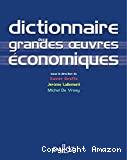 DICTIONNAIRE DES GRANDES OEUVRES ECONOMIQUES