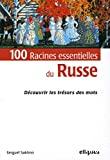 CENT RACINES ESSENTIELLES DU RUSSE