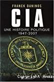 C.I.A. : une histoire politique 1947-2007