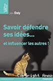 Savoir défendre ses idées...et influencer les autres