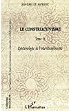 CONSTRUCTIVISME (LE) - TOME 2 - EPISTEMOLOGIE DE L'INDISCIPLINARITE