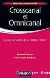 Crosscanal et omnicanal : la digitalisation de la relation client