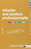 Adopter une posture professionnelle à l'accueil