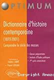 DICTIONNAIRE D'HISTOIRE CONTEMPORAINE(1870 - 2001)Comprendre le siècle des masses