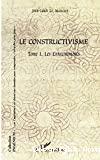 CONSTRUCTIVISME (LE) - TOME 1. LES ENRACINEMENTS