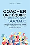 Coacher une équipe avec la psychologie sociale
