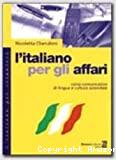 ITALIANO PER GLI AFFARI CORSO COMUNICATIVO DI LINGUA E CULTURA : en italien (L')